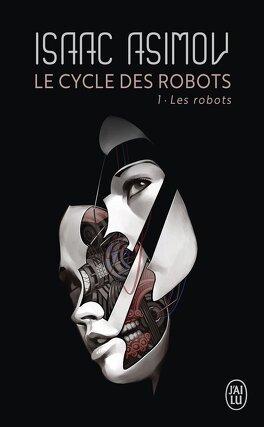 Couverture du livre : Le Cycle des Robots, Tome 1: Les Robots