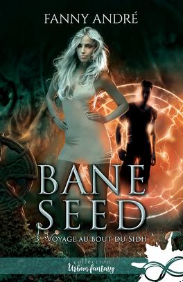 Couverture du livre : Bane Seed, Tome 3 : Voyage au bout du Sidh