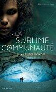 La Sublime Communauté, Tome 2 : Les Six Mondes