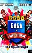 Gaga de Saint Étienne, Tome 1 : Naissance d'une ville