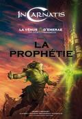 InCarnatis, la Vénus d'Emerae, tome 2 : La Prophétie