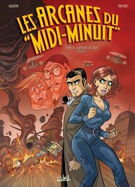 """Couverture du livre : Les Arcanes du """"Midi-Minuit"""", Tome 14 : L'affaire des rois - Episode 1"""