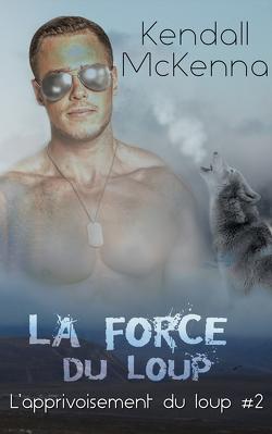 Couverture de L'apprivoisement du loup, Tome 2 : La force du loup