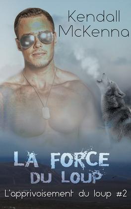 Couverture du livre : L'apprivoisement du loup, Tome 2 : La force du loup