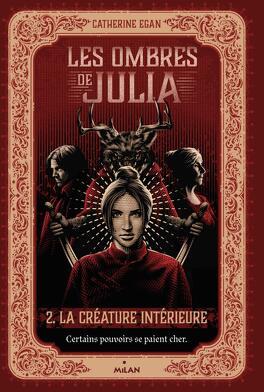 Couverture du livre : Les Ombres de Julia, Tome 2 : La créature intérieure