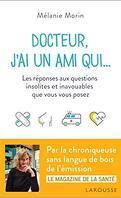 Docteur, j'ai un ami qui...: Les réponses aux questions insolites et inavouables que vous vous posez