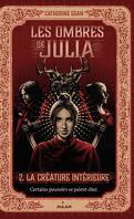 Les Ombres de Julia, Tome 2 : La créature intérieure