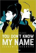 You don't know my name, tome 2 : l'académie secrète
