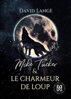 Couverture de Mick Tucker, Tome 1 : Le Charmeur de loup