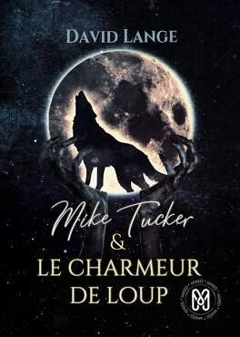 Couverture du livre : Mike Tucker & le charmeur de loup
