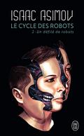 Le Cycle des Robots, Tome 2 : Un défilé de robots