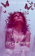 Voyage vers l'amour, tome 1 : Démasquée à Venise