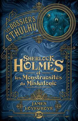 Couverture du livre : Les Dossiers Cthulhu, Tome 2 : Sherlock Holmes et les Monstruosités du Miskatonic