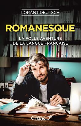 Couverture du livre : Romanesque : la folle aventure de la langue française