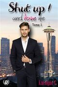 Shut up ! and love me tome 1