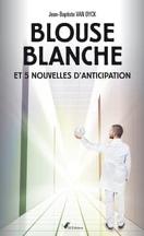 Blouse Blanche et 5 Nouvelles D'Anticipation