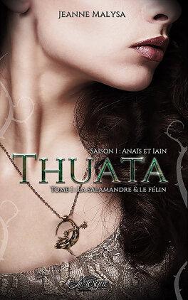 Couverture du livre : Thuata , saison 1 : Anaïs et Iain - tome 1 : La Salamandre & le Félin