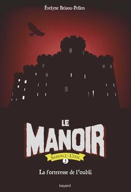 Couverture du livre : Le Manoir - Saison 2 : L'Exil, Tome 5 : La Forteresse de l'oubli