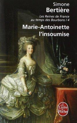 Couverture du livre : Les Reines de France au temps des Bourbons, tome 4 : Marie-Antoinette, l'insoumise