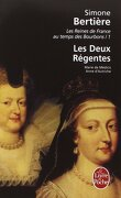 Les Reines de France au temps des Bourbons, tome 1 : Les deux régentes