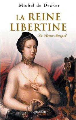 Couverture du livre : La Reine Libertine - La Reine Margot