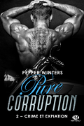 Pure corruption, Tome 2 : Crime et expiation