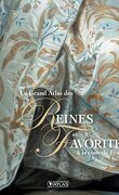 Le Grand Atlas des Reines et Favorites à la Cour de France
