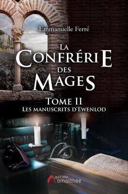 Couverture du livre : La Confrérie des Mages - Tome 2, Les Manuscrits d'Ewenlod
