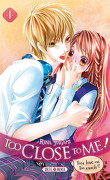 Too Close to Me ! Tome 1