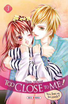 Couverture du livre : Too Close to Me ! Tome 3
