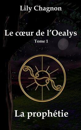 Couverture du livre : Le cœur de l'Oealys, tome 1 : La prophétie
