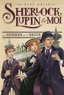Couverture du livre : Sherlock, Lupin & moi, Tome 6 : Les ombres de la Seine