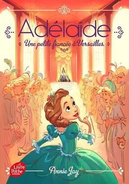 Couverture du livre : Adélaïde, princesse espiègle, Tome 1 ; Une petite fiancée à Versailles
