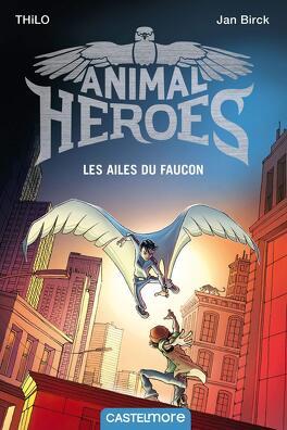 Couverture du livre : Animal Heroes, Tome 1 : Les Ailes du faucon