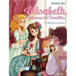 Couverture du livre : Élisabeth, princesse à Versailles, tome 12 : Mystère au Louvre