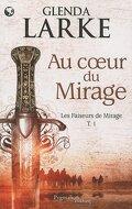 Les Faiseurs de Mirage, Tome 1 : Au coeur du mirage