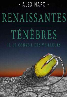 Couverture du livre : Renaissantes ténèbres, Tome 2 : Le Conseil des veilleurs
