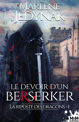 Couverture du livre : La Riposte des dragons, Tome 1 : Le Devoir d'un berserker