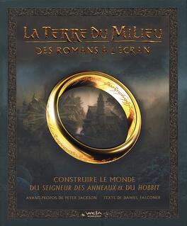 Couverture du livre : La Terre du Milieu, des romans à l'écran. Construire le monde du Seigneur des Anneaux & du Hobbit