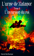 L'urne de Xalanor - Tome II - L'incursion du roi