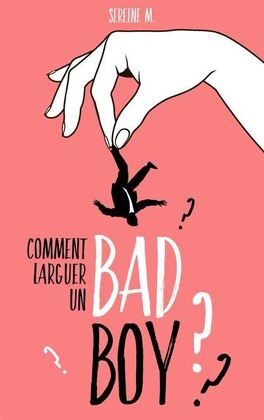 Couverture du livre : Comment larguer un bad boy
