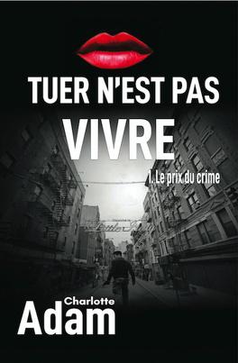 Couverture du livre : Tuer n'est pas vivre, Tome 1 : Le Prix du crime