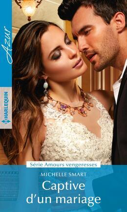 Couverture du livre : Amours vengeresses, Tome 1 : Captive d'un mariage