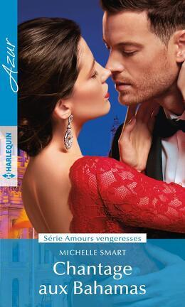 Couverture du livre : Amours vengeresses, Tome 2 : Chantage aux Bahamas