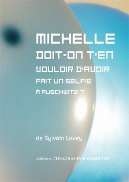 Couverture du livre : Michelle, doit-on t'en vouloir d'avoir fait un selfie à Auschwiz ?