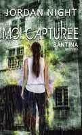 Santina, Tome 5 : Moi, capturée