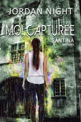 Couverture du livre : Santina, Tome 5 : Moi, capturée