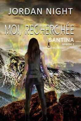 Couverture du livre : Santina, Tome 2 : Moi, recherchée