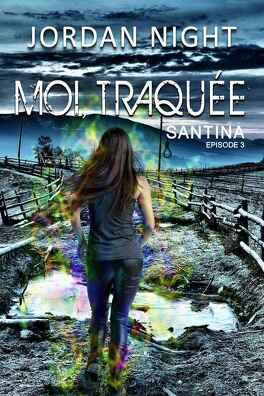 Couverture du livre : Santina, Tome 3 : Moi, traquée