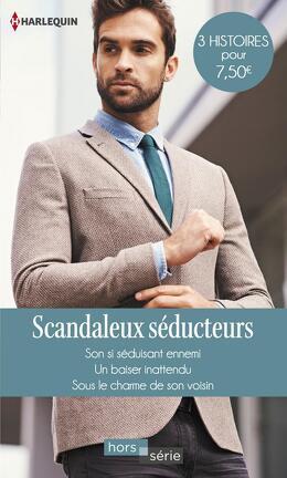 Couverture du livre : Scandaleux séducteurs : Son si séduisant ennemi / Un baiser inattendu / Sous le charme de son voisin